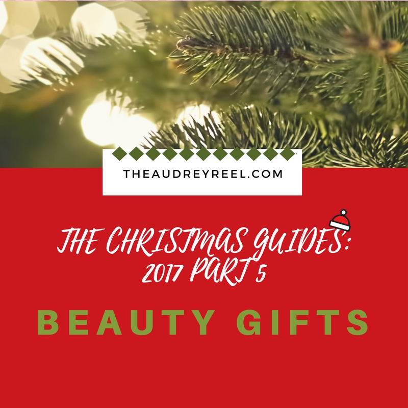 Gift guide THEAUDREYREEL.COM beauty gifts Christmas 2017 Gift Ideas